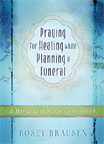 Book cover for Praying for Healing while Planning a Funeral
