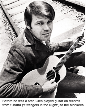 Before he was a star, Glen played guitar on records from Sinatra to the Monkees.