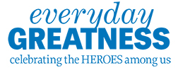 Everyday Greatness--Celebrating the Heroes Among Us