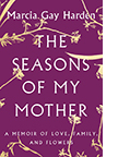 The cover of The Seasons of My Mother: A Memoir of Love, Family, and Flowers by Marcia Gay Harden