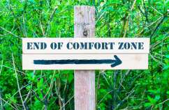 When you need to step out of your comfort zone.