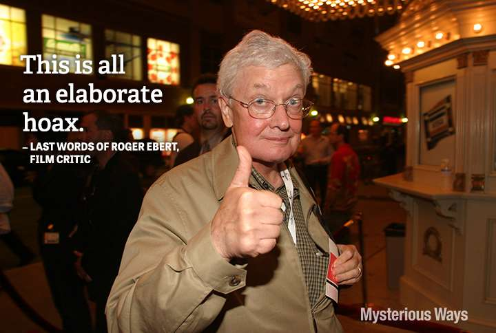 Guideposts: Roger Ebert, film critic--This is all an elaborate hoax.