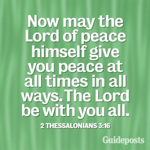 """""""Now may the Lord of peace Himself give you peace at all times in all ways. The Lord be with you all."""