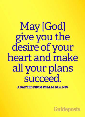 May God give you the desire of your heart and make all your plans succeed.