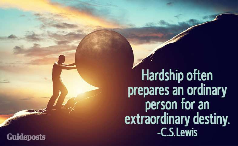 Hardship often prepares an ordinary person for an extraordinary destiny.—C.S. Lewis