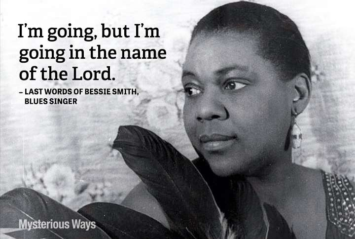 Guideposts: Blues singer Bessie Smith--I'm going, but I'm going in the name of the Lord.