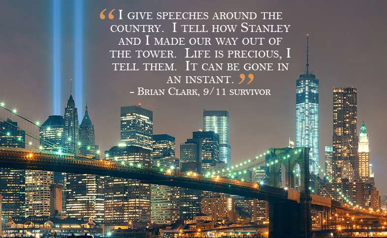 I give speeches around the country.  I tell how Stanley and I made our way out of the tower.  Life is precious, I tell them.  It can be gone in an instant.