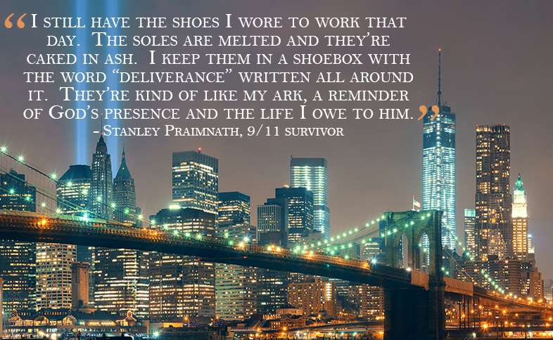 """I still have the shoes I wore to work that day.  The soles are melted and they're caked in ash.  I keep them in a shoebox with the word """"deliverance"""" written all around it.  They're kind of like my ark, a reminder of God's presence and the life I owe to him."""