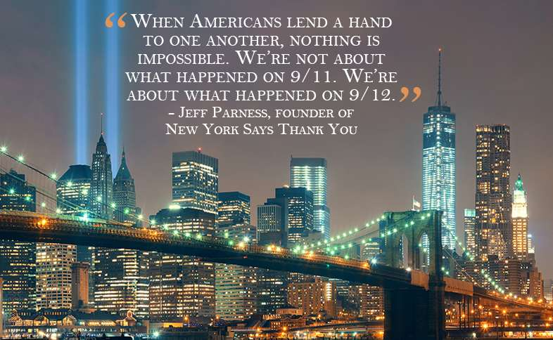 When Americans lend a hand to one another, nothing is impossible.  We're not about what happened on 9/11.  We're about what happened on 9/12.