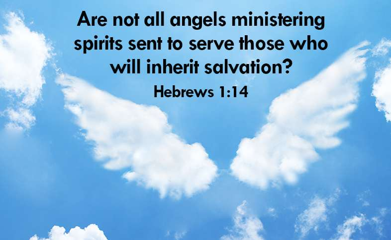 Are not all angels ministering spirits sent to serve those who will inherit salvation? Hebrews 1:14