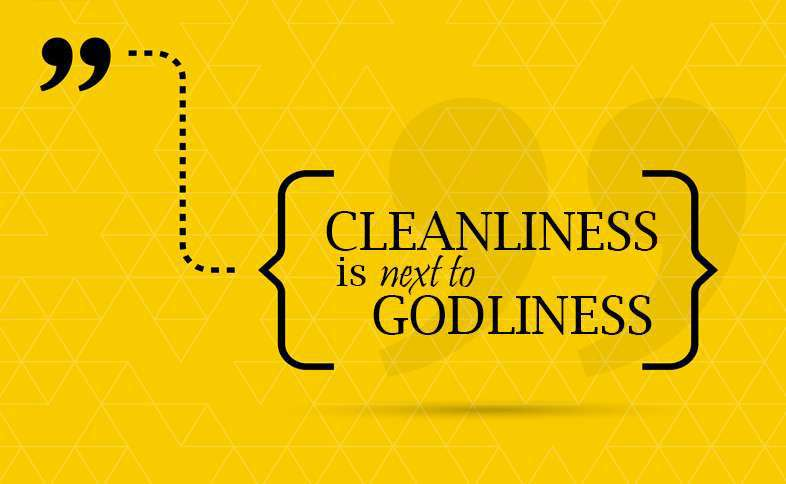 Cleanliness is next to godliness.