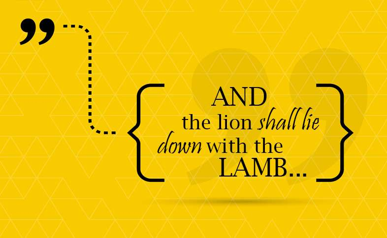 The lion shall lie down with the lamb.