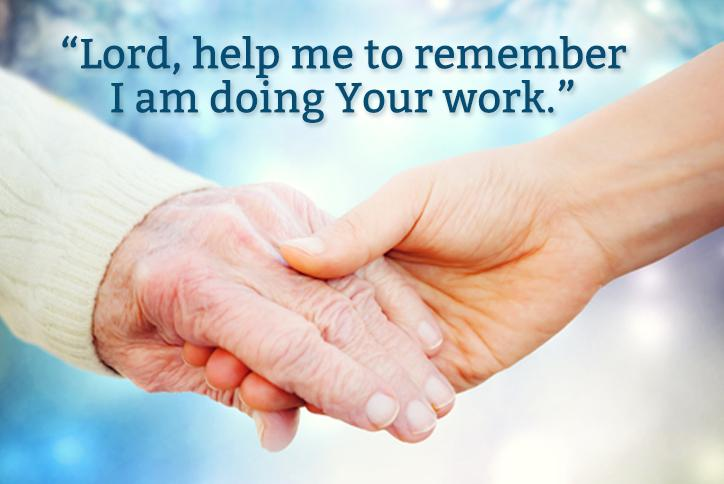 Lord, help me to remember I am doing Your work.