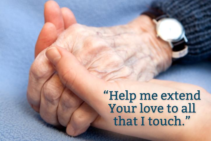 Help me extend Your love to all that I touch.