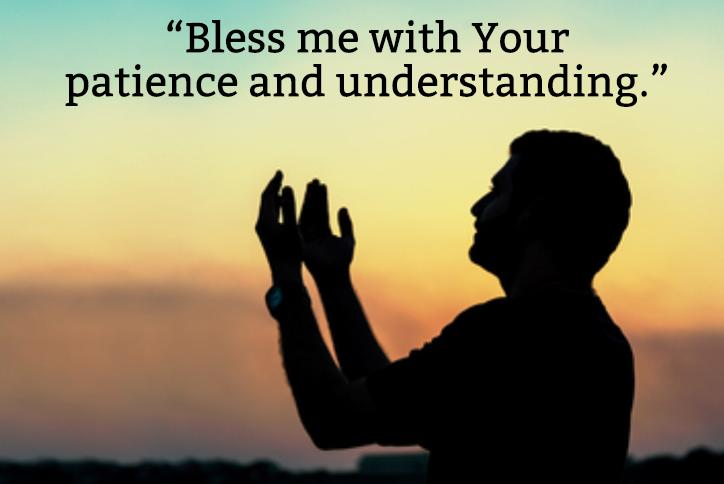 Bless me with Your patience and understanding.