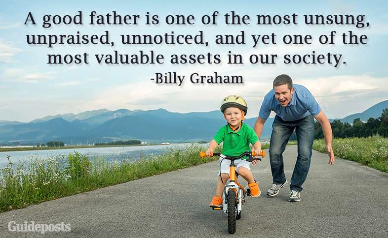 A good father is one of the most unsung, unpraised, unnoticed, and yet one of the most valuable assets in our society.—Billy Graham