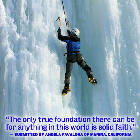The only true foundation there can be for anything in this world is solid faith.
