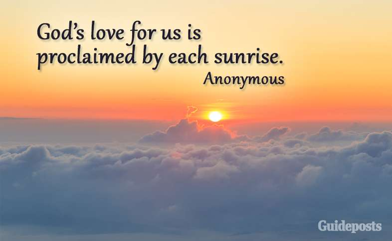 God's love for us is proclaimed by each sunrise. Anonymous