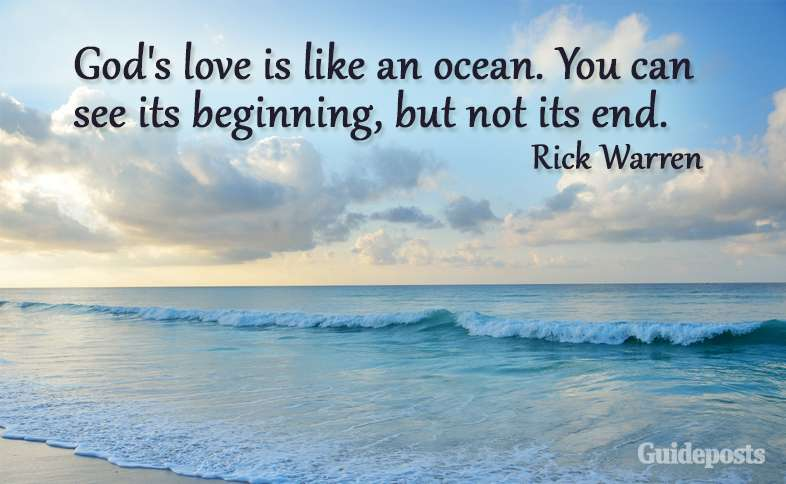 God's love is like an ocean. You can see its beginning, but not its end. Rick Warren