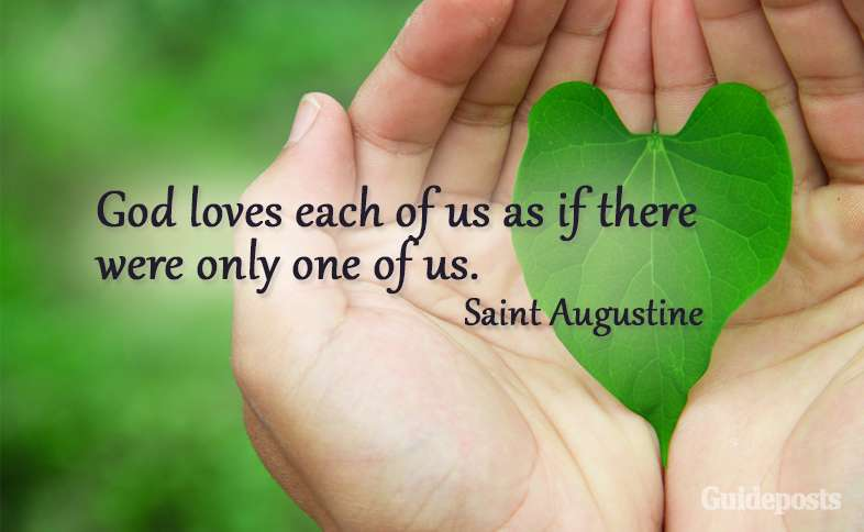 God loves each of us as if there were only one of us. Saint Augustine