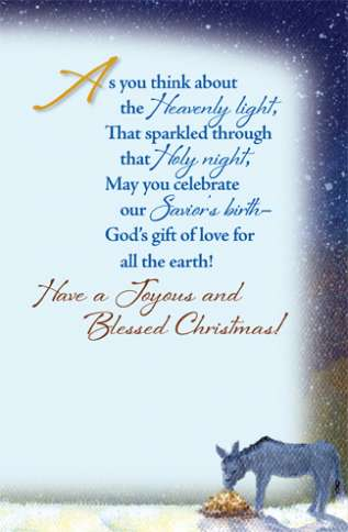 As you think about the Heavenly light, That sparkled through that Holy night, may you celebrate our Savior's birth--God's gift of love for all the earth. Have a Joyous and Blessed Christmas!