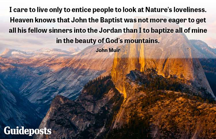 I care only to entice people to look at Nature's loveliness. Heaven knows that John the Baptist was not  more eager to get all of his fellow sinners into the Jordan than I to baptize all of mine in the beauty of God's mountains. -John Muir