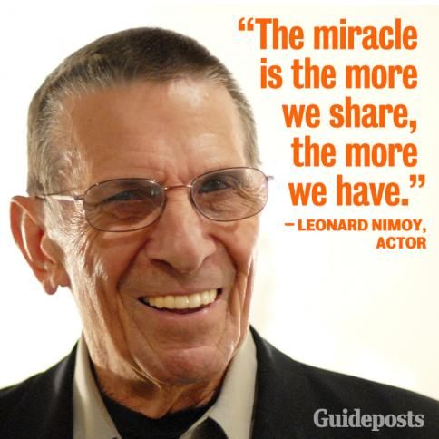 "Leonard Nimoy, ""The miracle is the more we share, the more we have."""