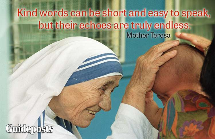 Kind words can be short and easy to speak, but their echoes are truly endless.—Mother Teresa