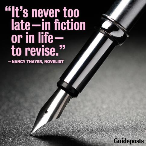 """It's never too late--in fiction or in life--to revise."""