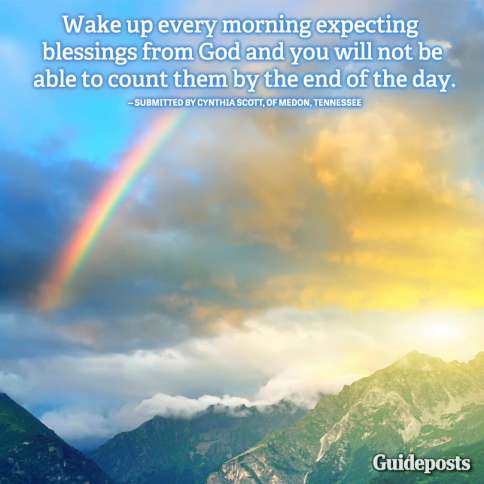 Guideposts: Wake up every morning expecting blessings from God and you will not be able to count them by the end of the day.—submitted by Cynthia Scott of Medon, Tennessee