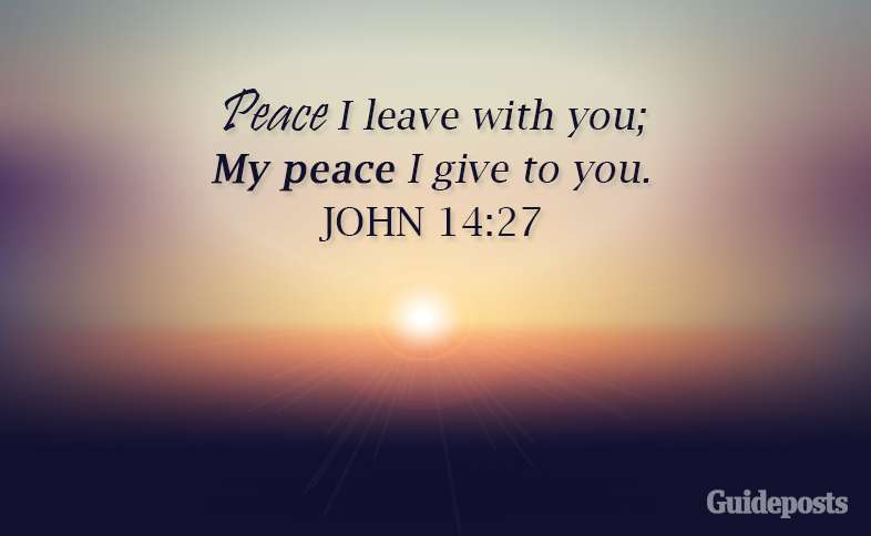 Peace I leave with you; My peace I give to you. John 14:27