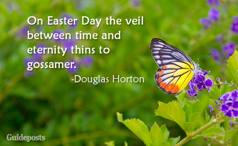 On Easter Day the veil between time and eternity thins to gossamer.  ~Douglas Horton