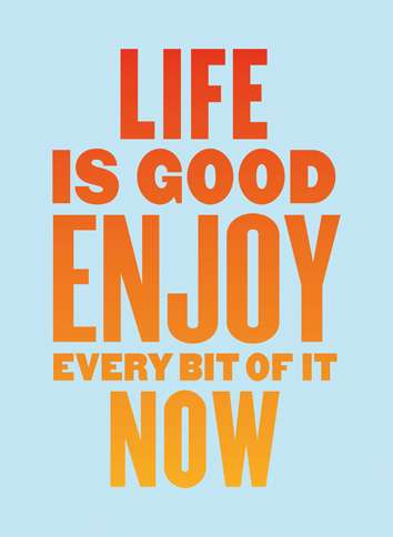 Guideposts: Image reading, Life is good. Enjoy every bit of it now