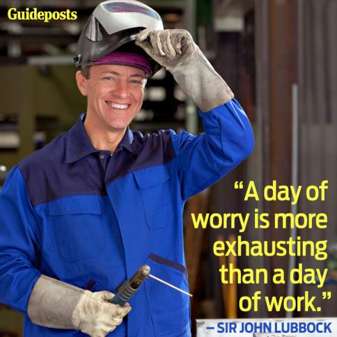 """A day of worry is more exhausting than a day of work."""