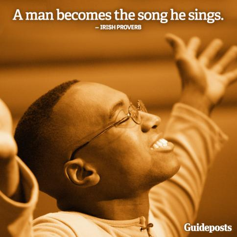 """A man becomes the song he sings."" Irish Proverb"