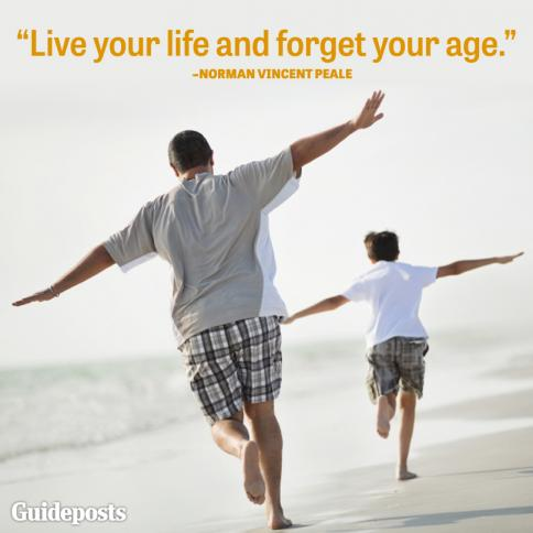 Live your life and forget your age.--Norman Vincent Peale