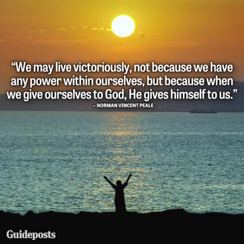 We may live victoriously, not because we have any power within ourselves, but because when we give ourselves to God, He gives himself to us.--Norman Vincent Peale