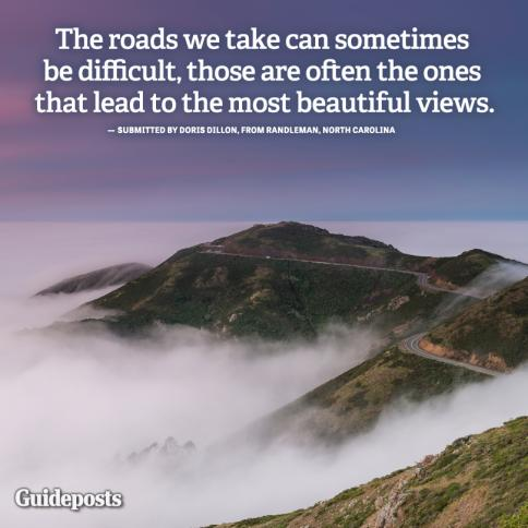 """The difficult roads lead to the most beautiful views."""