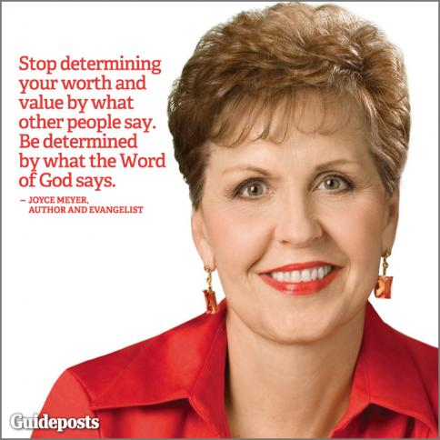 """Stop determining your worth and value by what people say. Determine your worth by what the Word of God says about you."" Joyce Meyer"